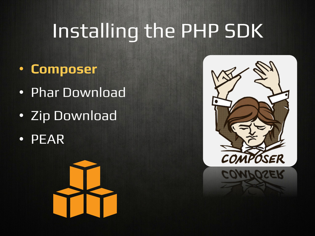 Installing the PHP SDK! •  Composer! •  Phar Do...
