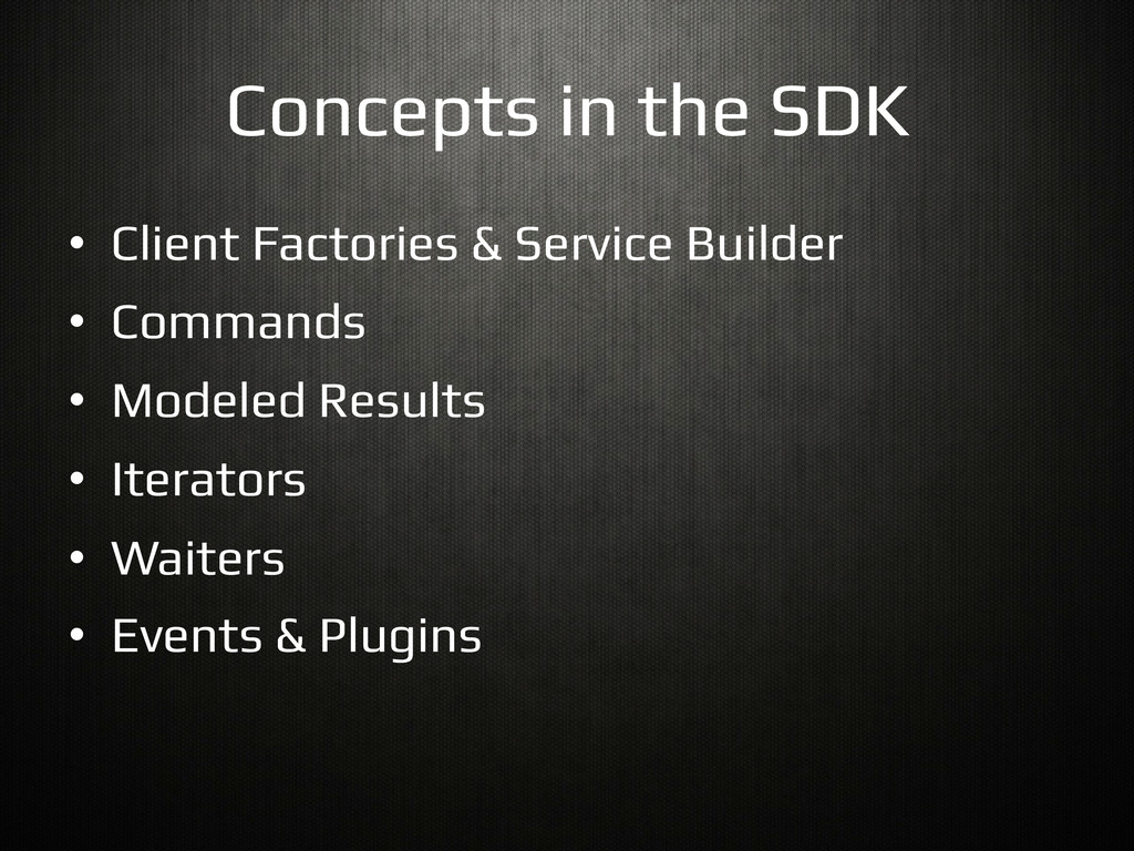 Concepts in the SDK! •  Client Factories & Serv...