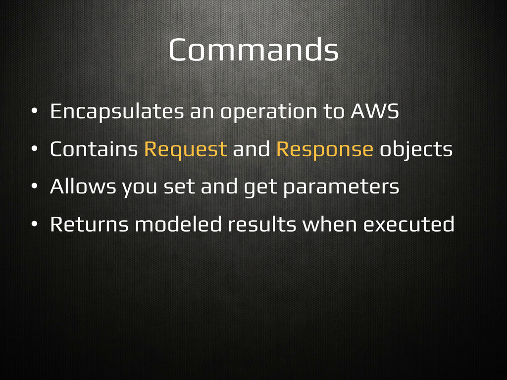 Commands! •  Encapsulates an operation to AWS! ...