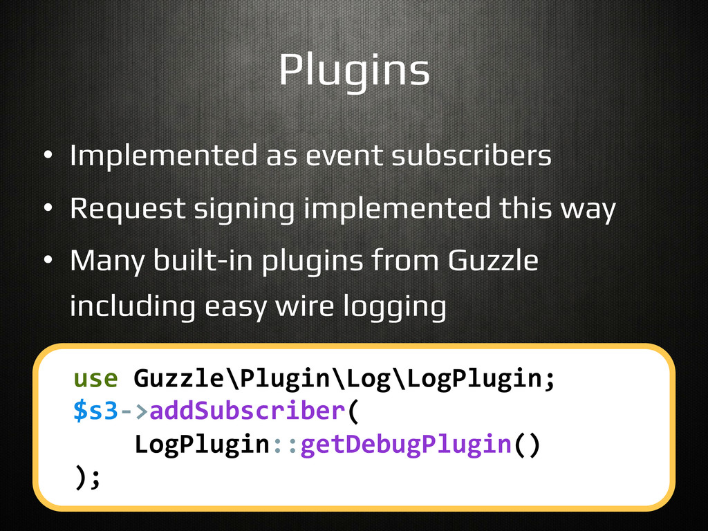 Plugins! •  Implemented as event subscribers! •...