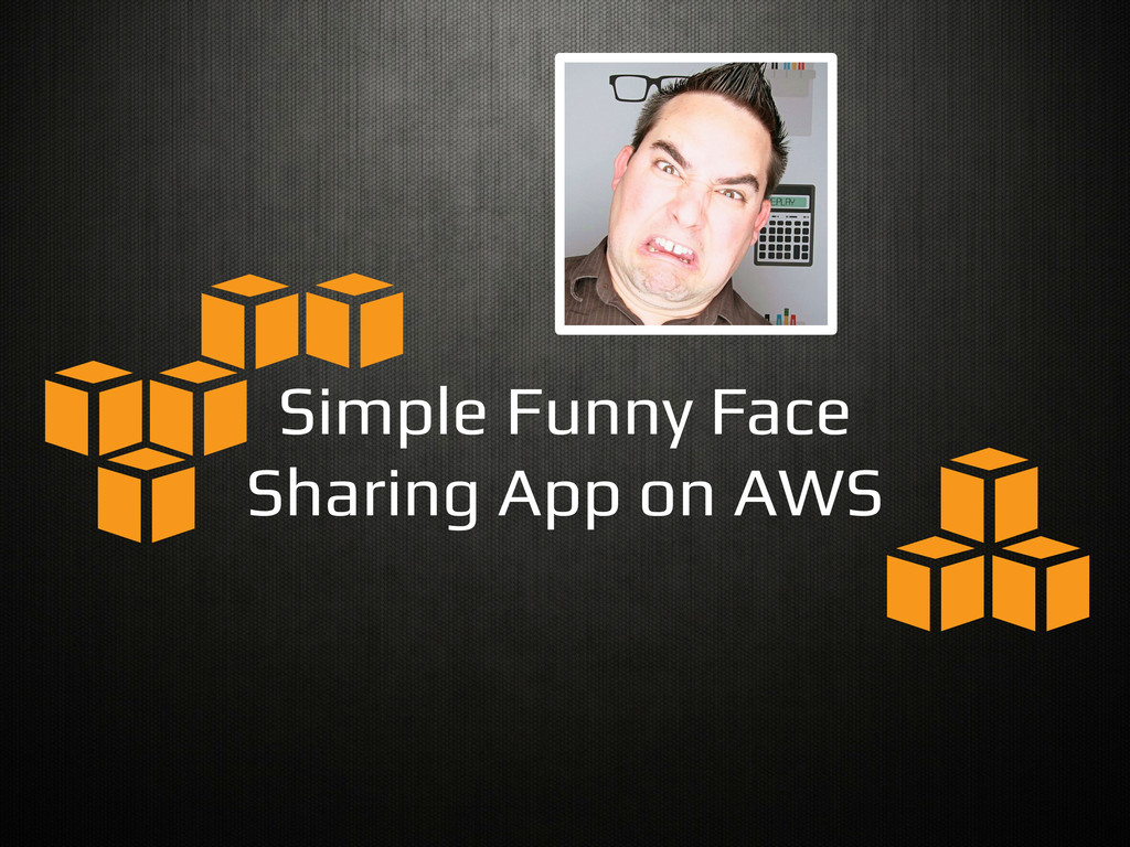 Simple Funny Face! Sharing App on AWS!