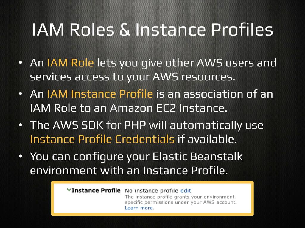 IAM Roles & Instance Pro%les! • An IAM Role le...