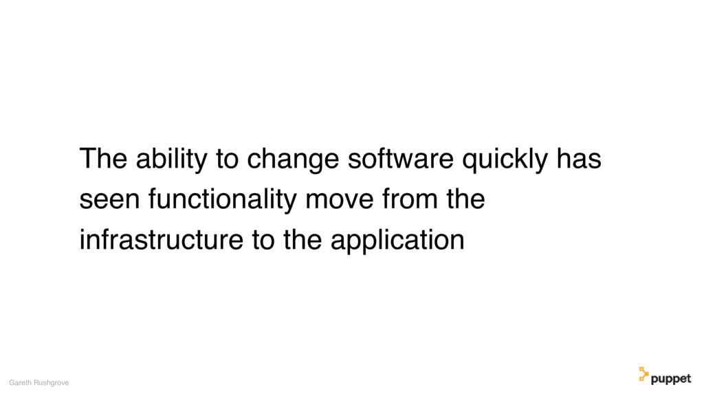 The ability to change software quickly has seen...