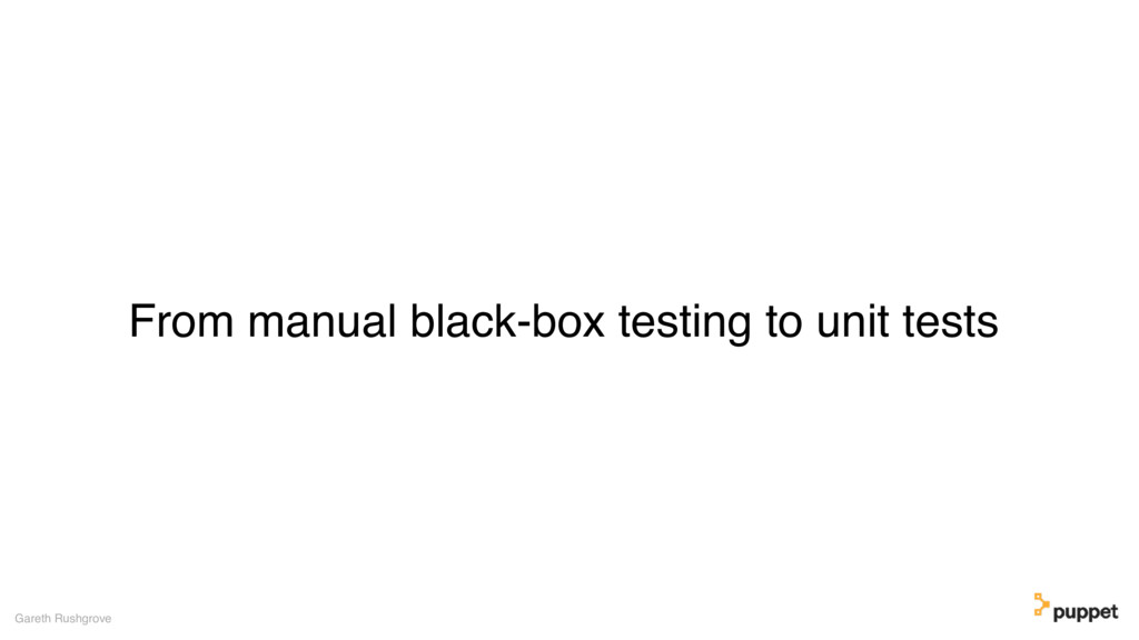 From manual black-box testing to unit tests Gar...