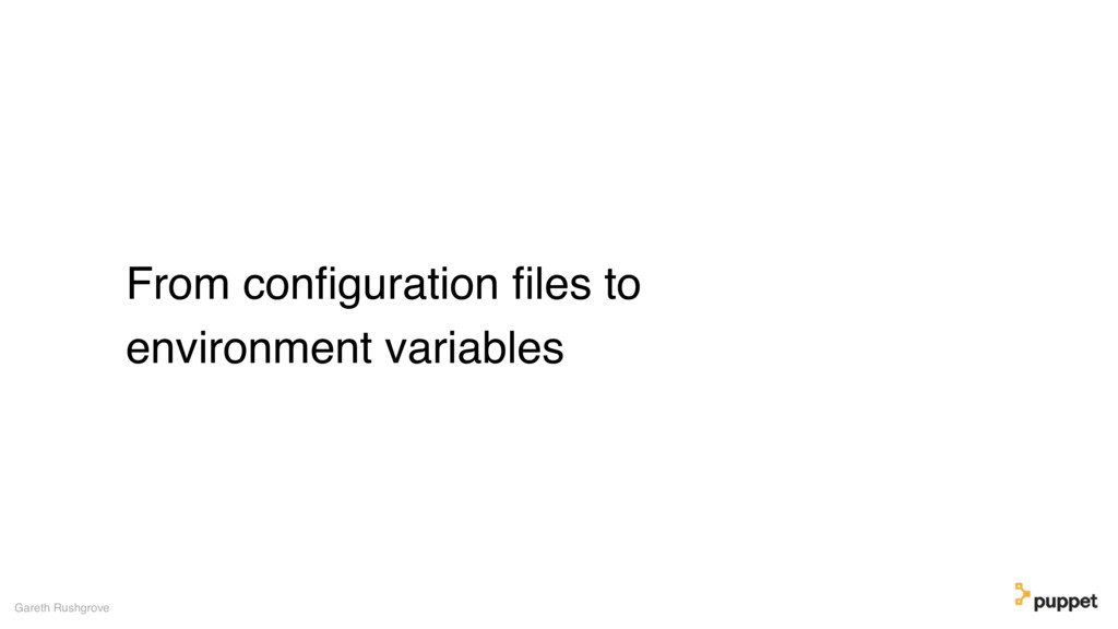 From configuration files to environment variables...