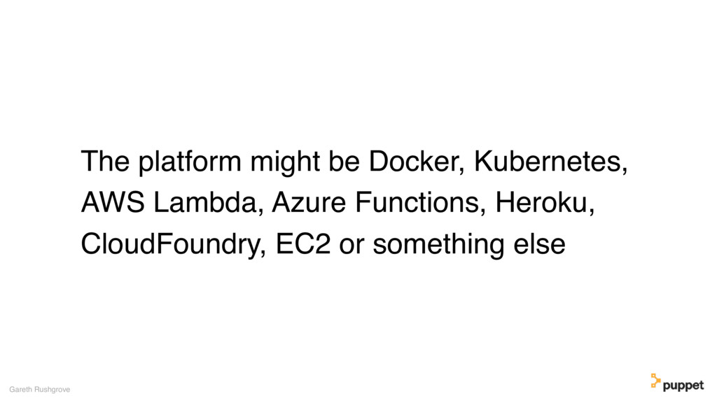 The platform might be Docker, Kubernetes, AWS L...