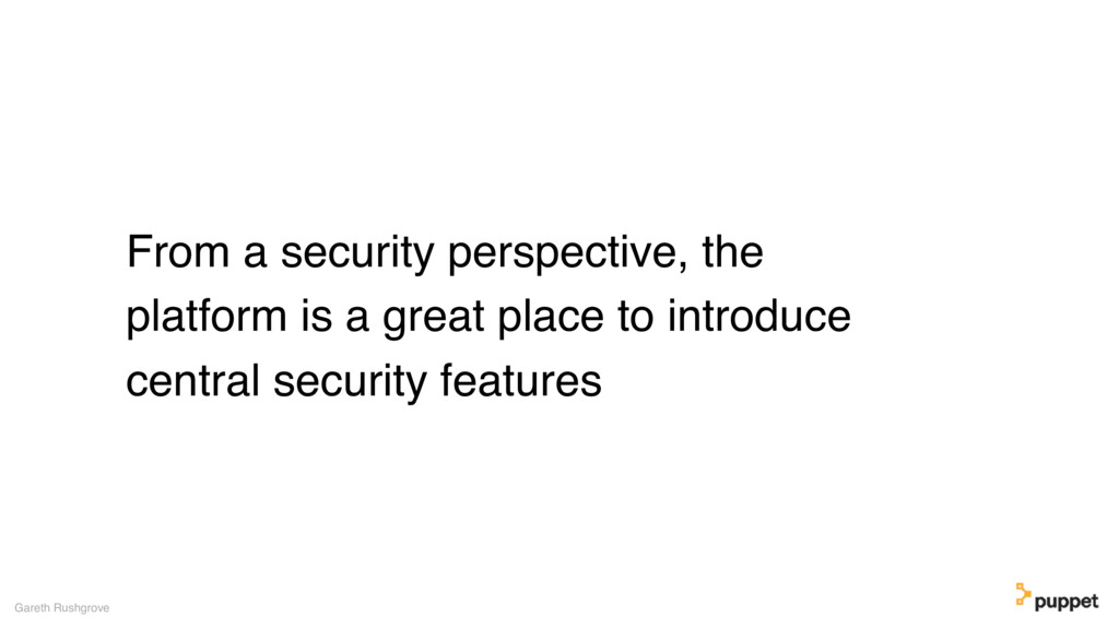 From a security perspective, the platform is a ...