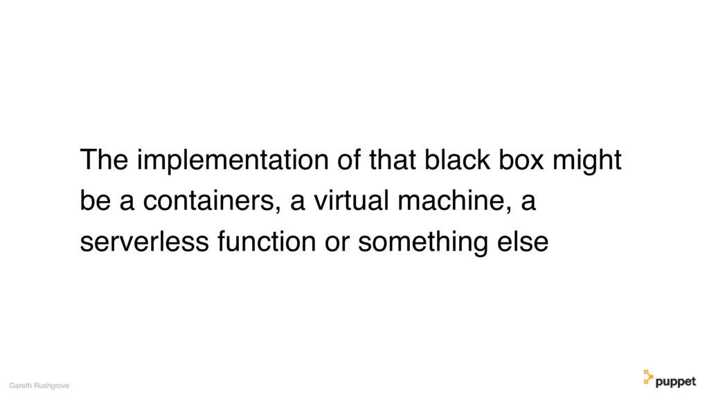 The implementation of that black box might be a...