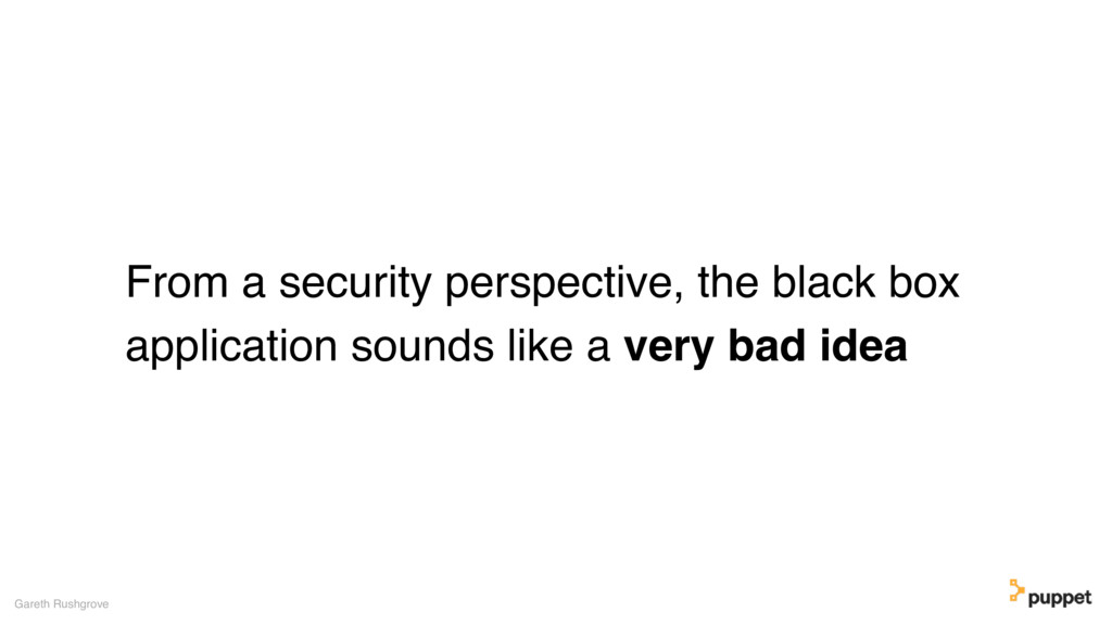 From a security perspective, the black box appl...