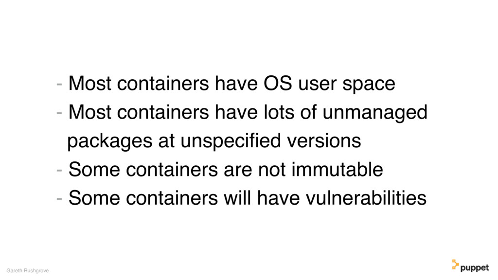 - Most containers have OS user space - Most con...