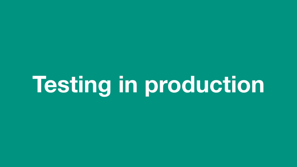 (without introducing more risk) Testing in prod...