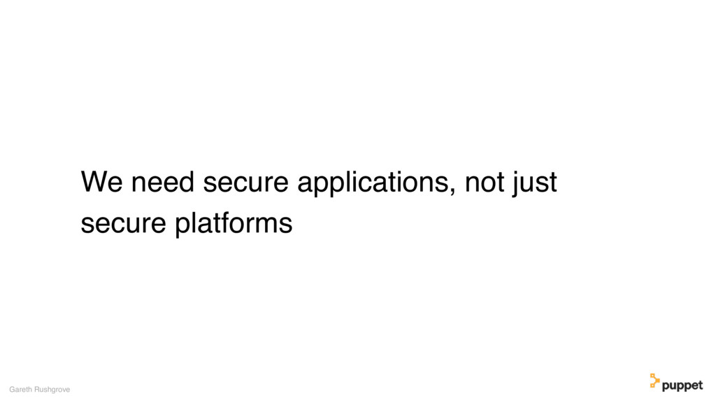 We need secure applications, not just secure pl...