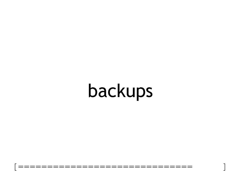 backups [============================== ]