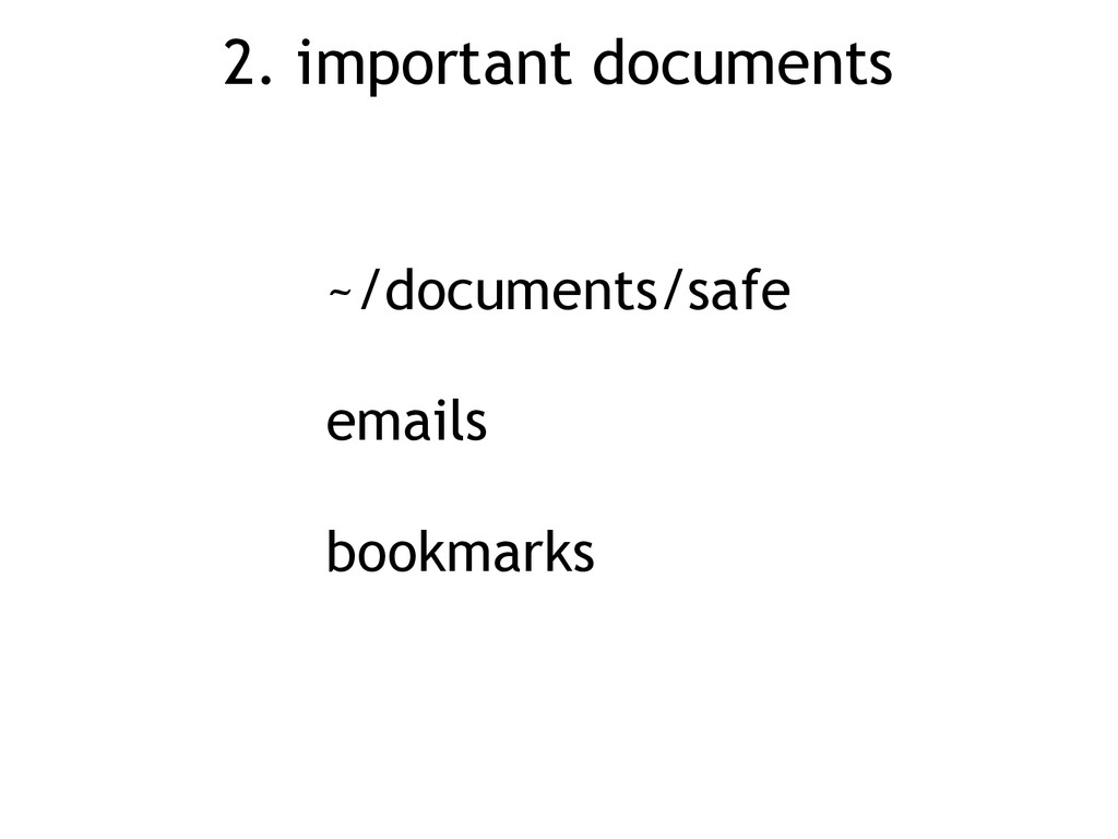 2. important documents ~/documents/safe emails ...