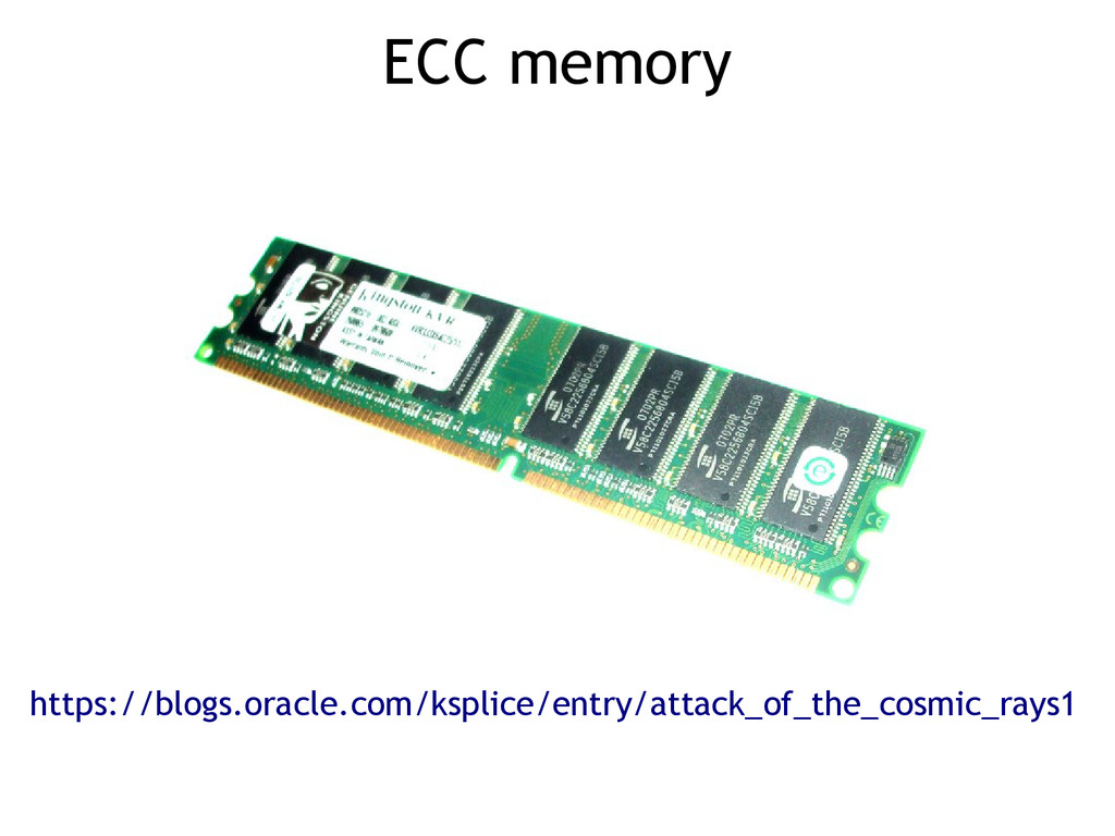 ECC memory https://blogs.oracle.com/ksplice/ent...