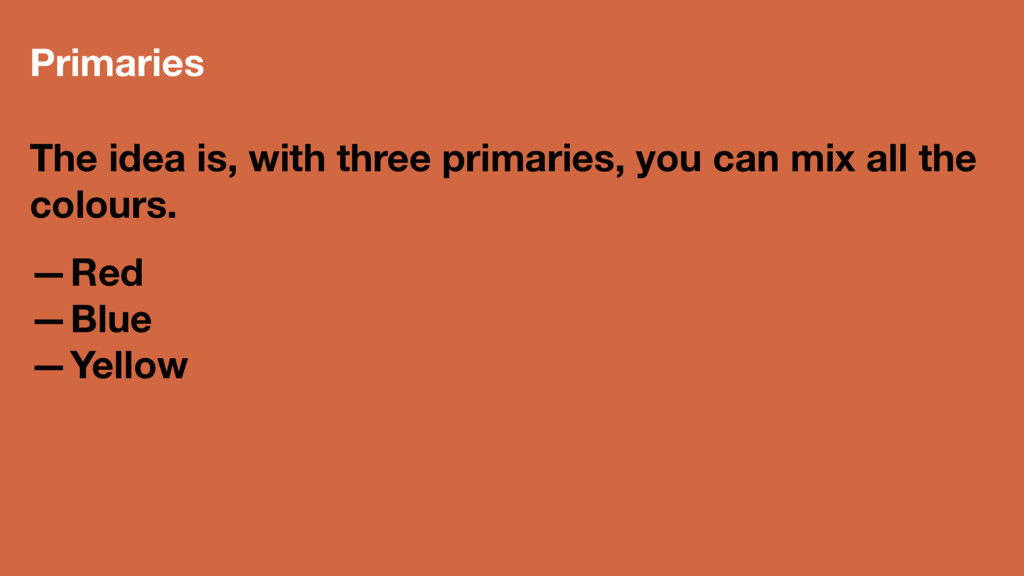 Primaries The idea is, with three primaries, yo...