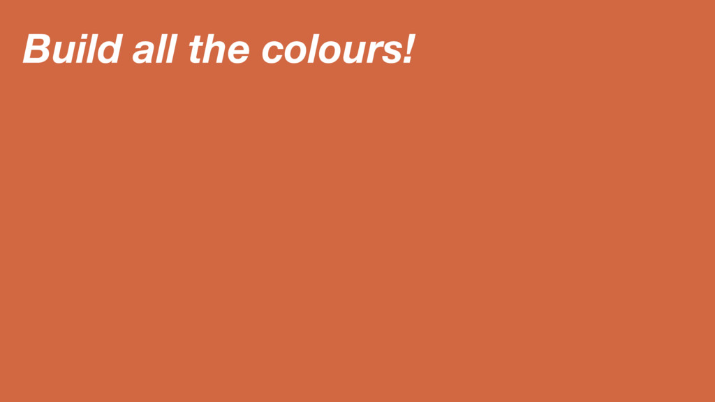 Build all the colours!