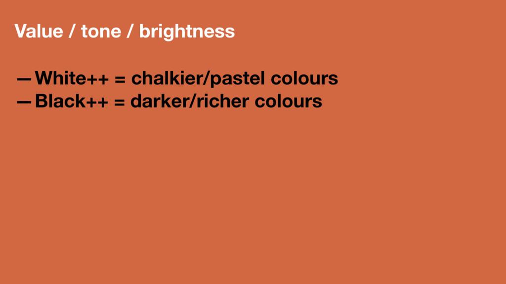 Value / tone / brightness —White++ = chalkier/p...