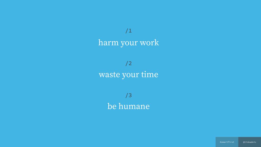 @tinkadoic #smartfirst harm your work waste you...