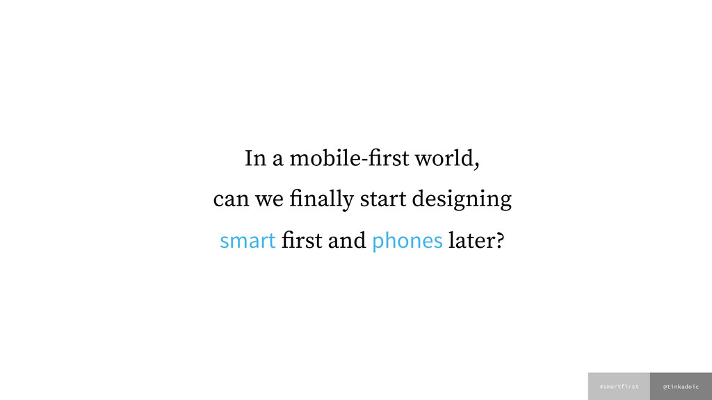 @tinkadoic #smartfirst In a mobile-first world,...