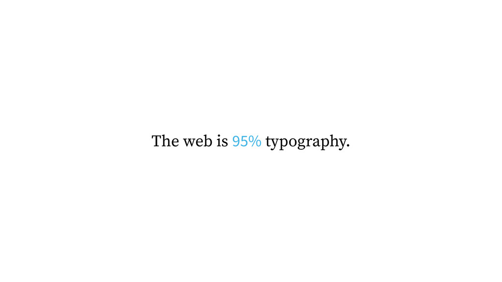 The web is 95% typography.