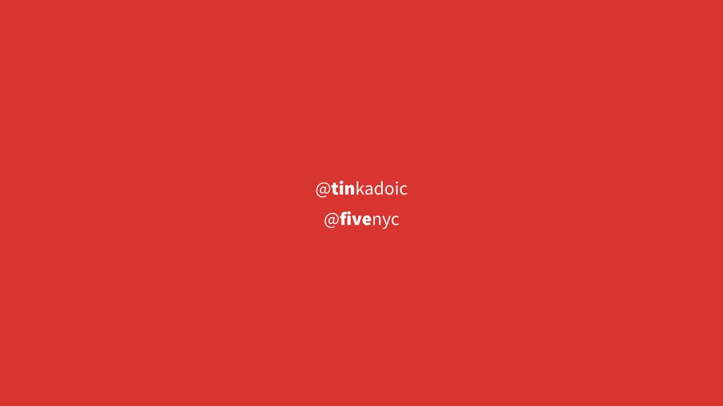 @tinkadoic @fivenyc