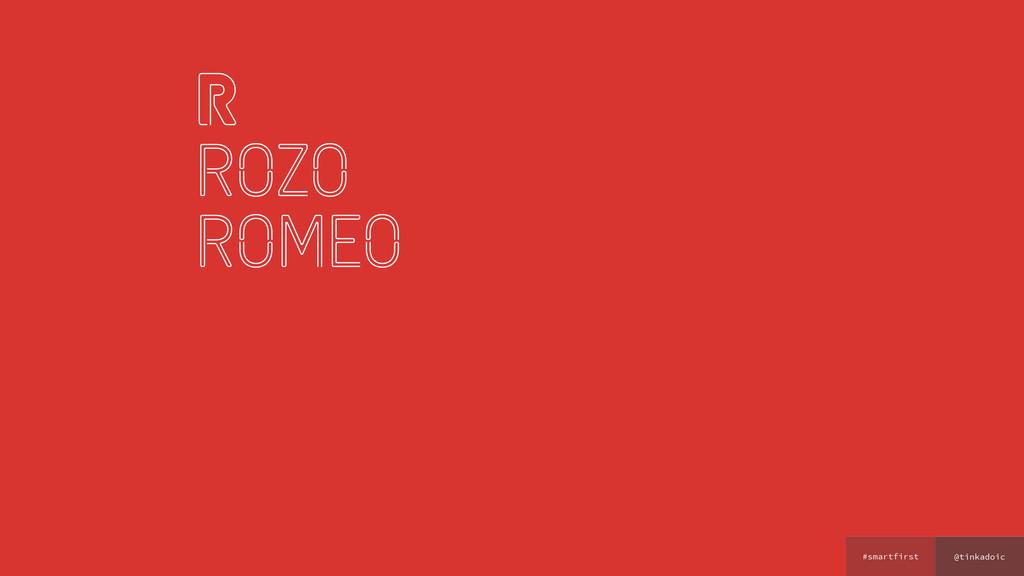 @tinkadoic #smartfirst r rozo romeo