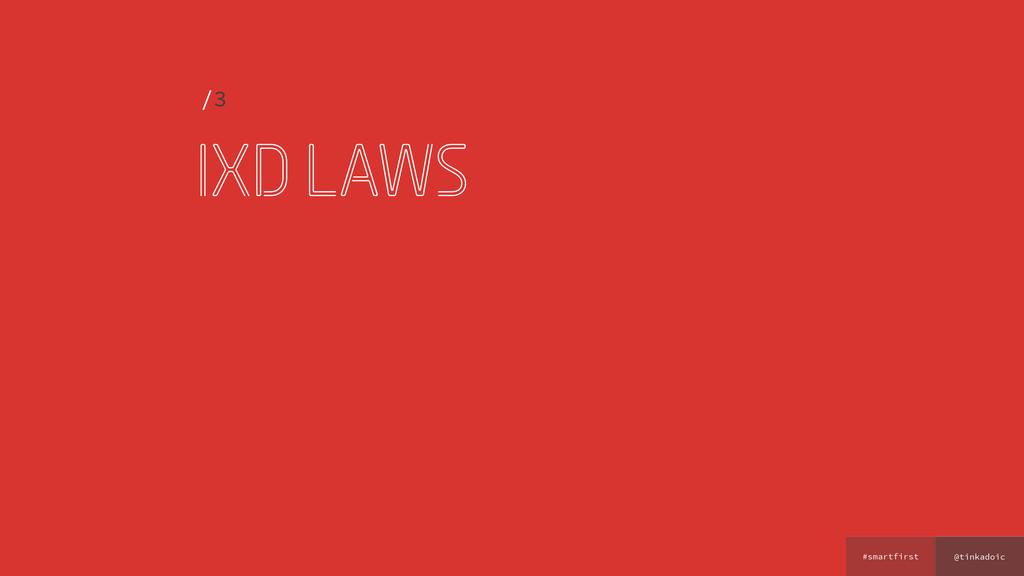 @tinkadoic #smartfirst ixd laws /3