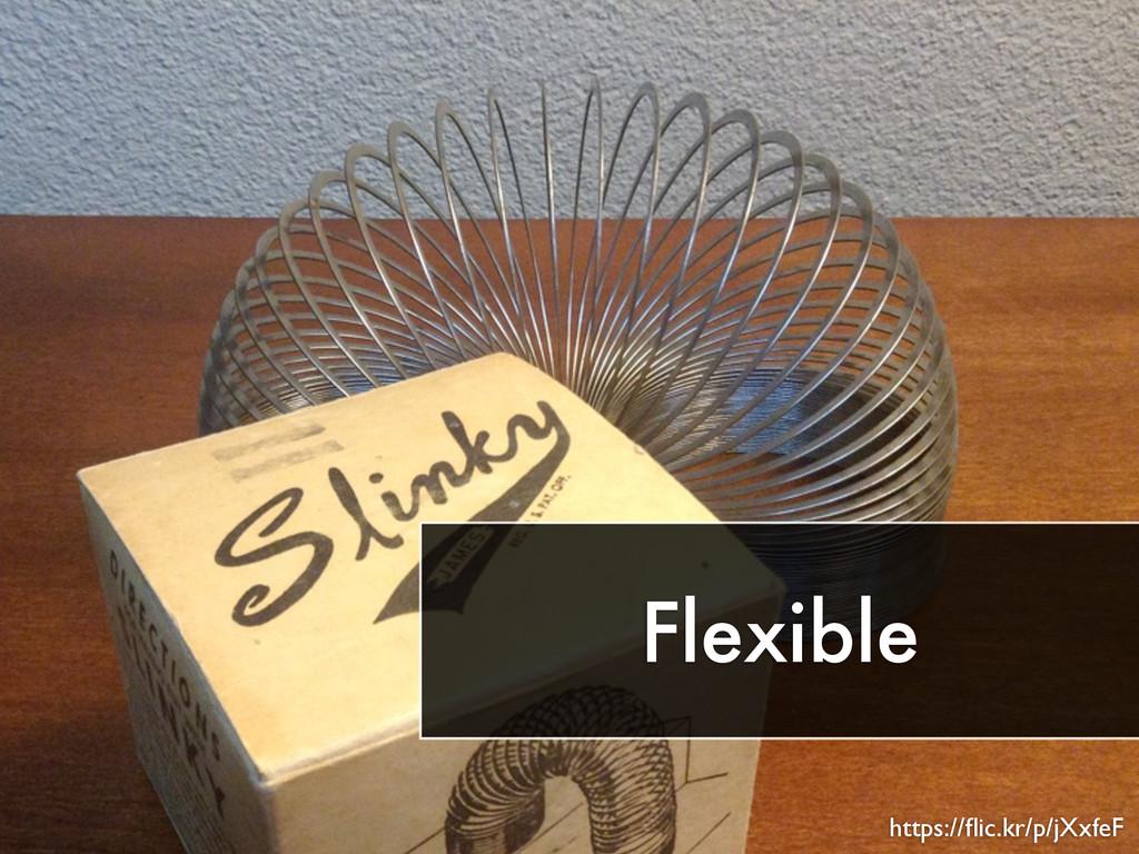 Flexible https://flic.kr/p/jXxfeF