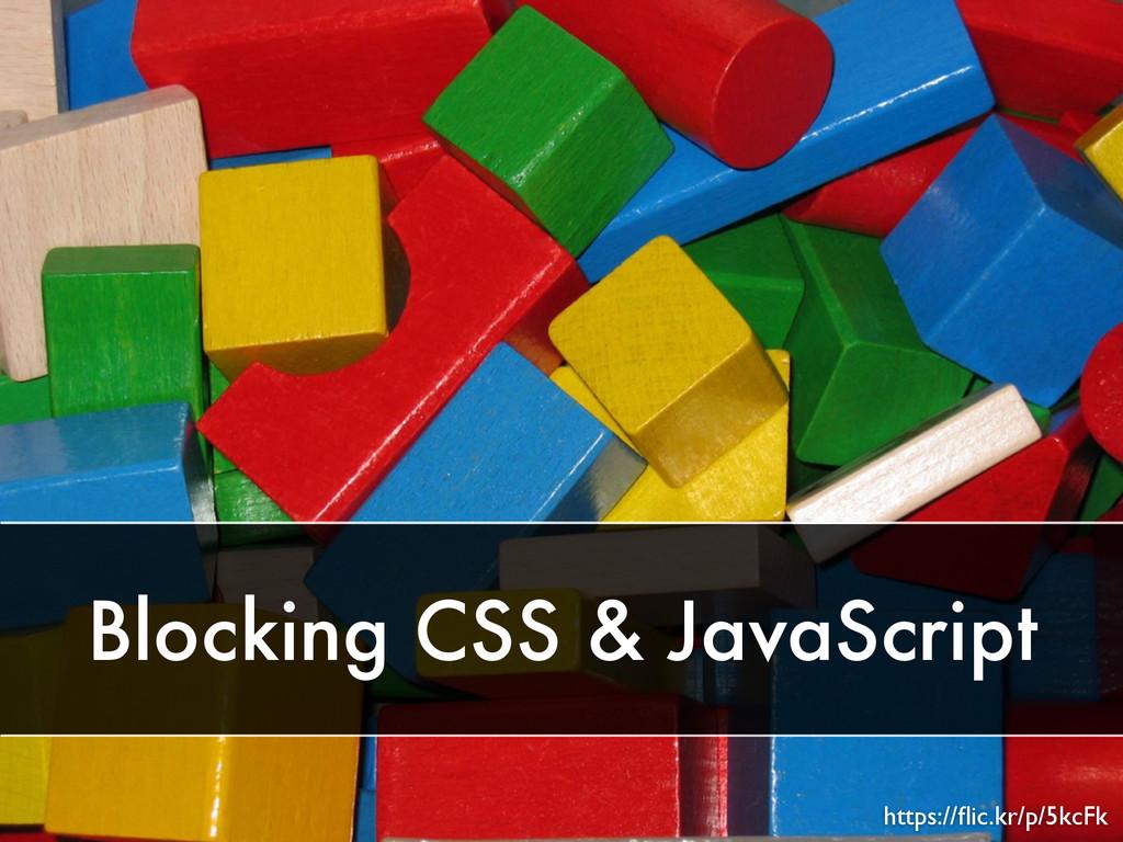 Blocking CSS & JavaScript https://flic.kr/p/5kcFk