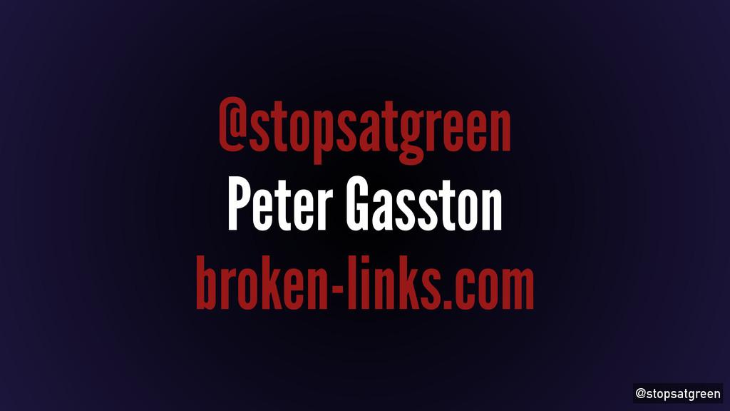 @stopsatgreen @stopsatgreen Peter Gasston broke...