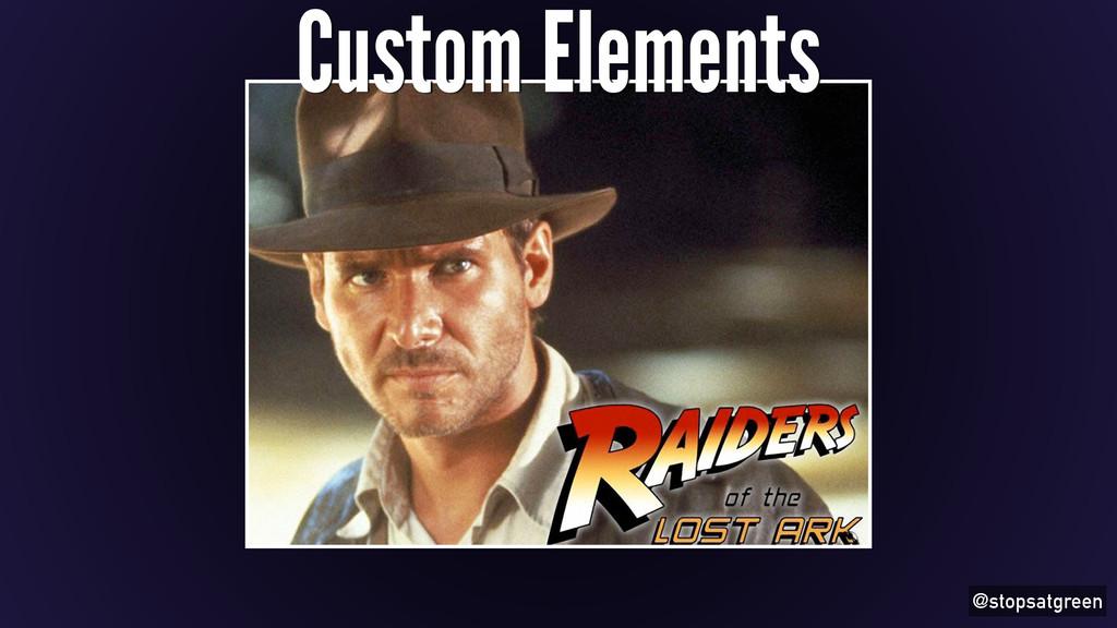 @stopsatgreen Custom Elements