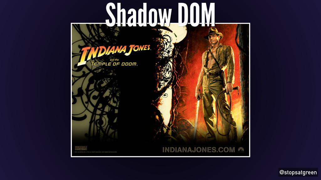 @stopsatgreen Shadow DOM