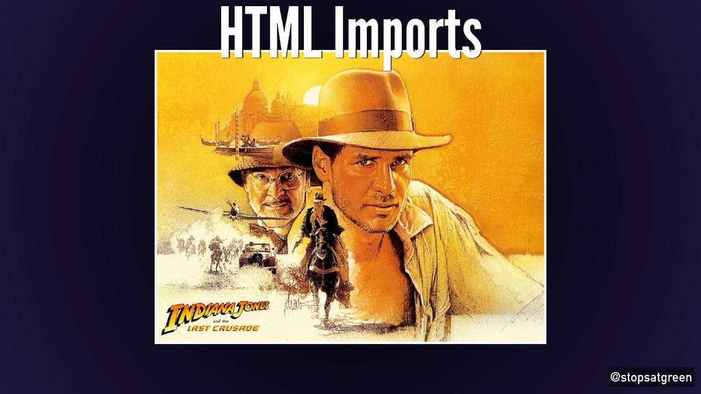 @stopsatgreen HTML Imports
