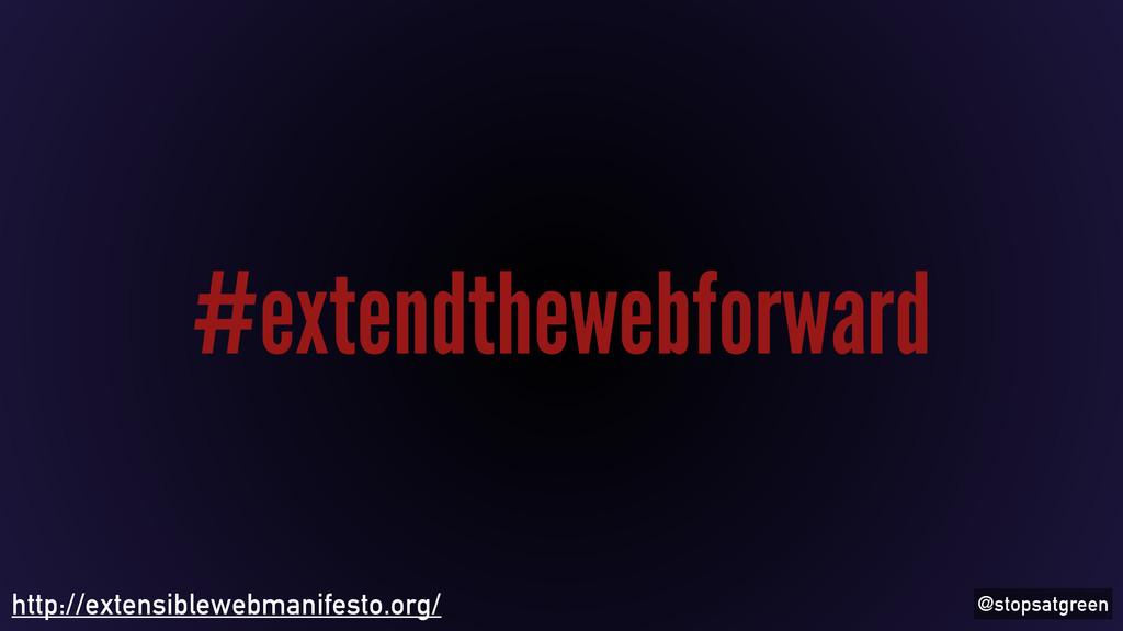 @stopsatgreen #extendthewebforward http://exten...