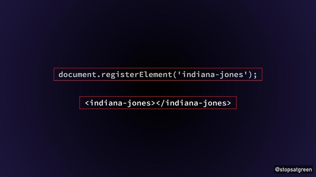 @stopsatgreen <indiana-jones></indiana-jones> d...