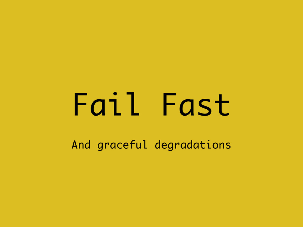 Fail Fast And graceful degradations