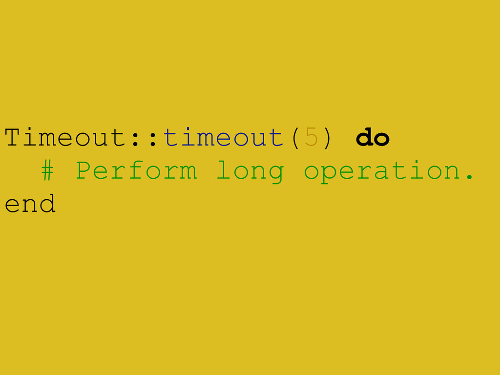 Timeout::timeout(5) do # Perform long operation...