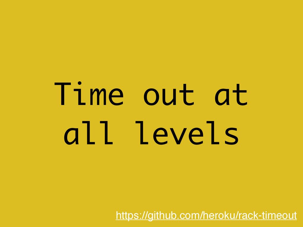 Time out at all levels https://github.com/herok...