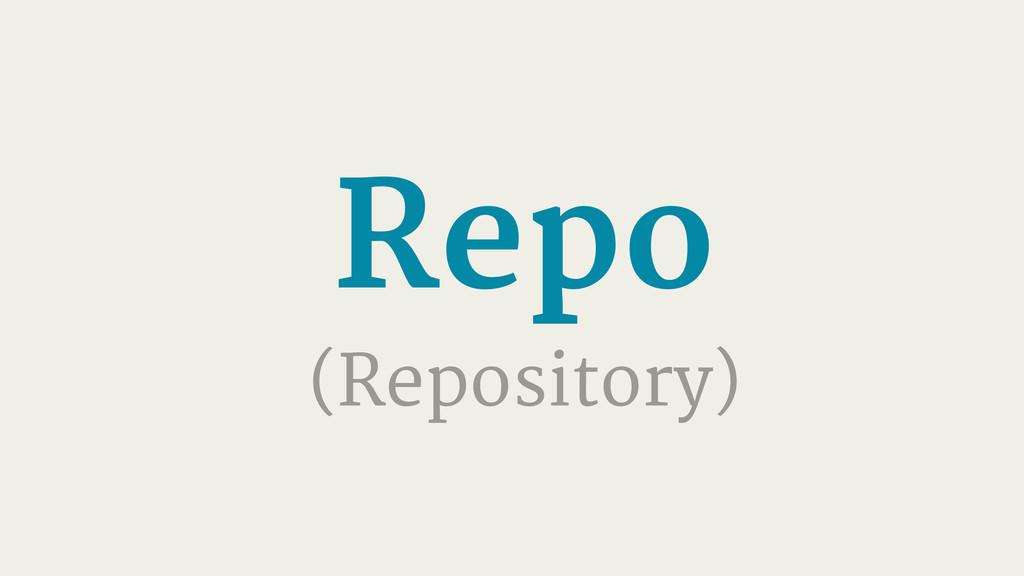 Repo (Repository)
