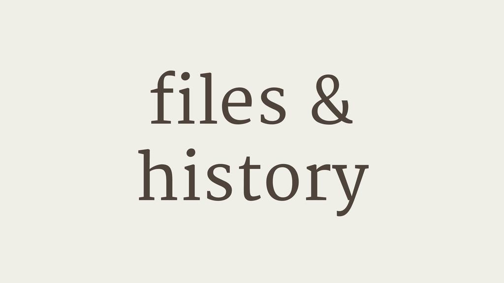 files &   history