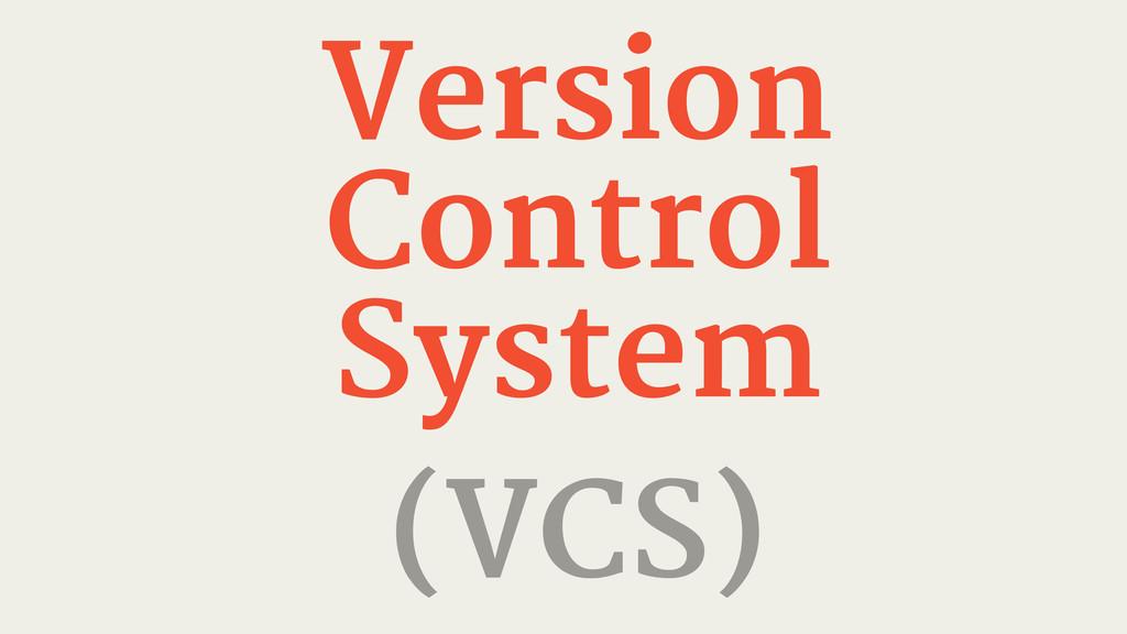 Version Control System (VCS)