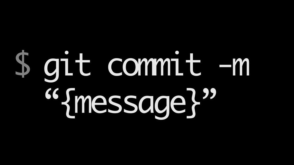 """$ git commit -m """"{message}"""""""