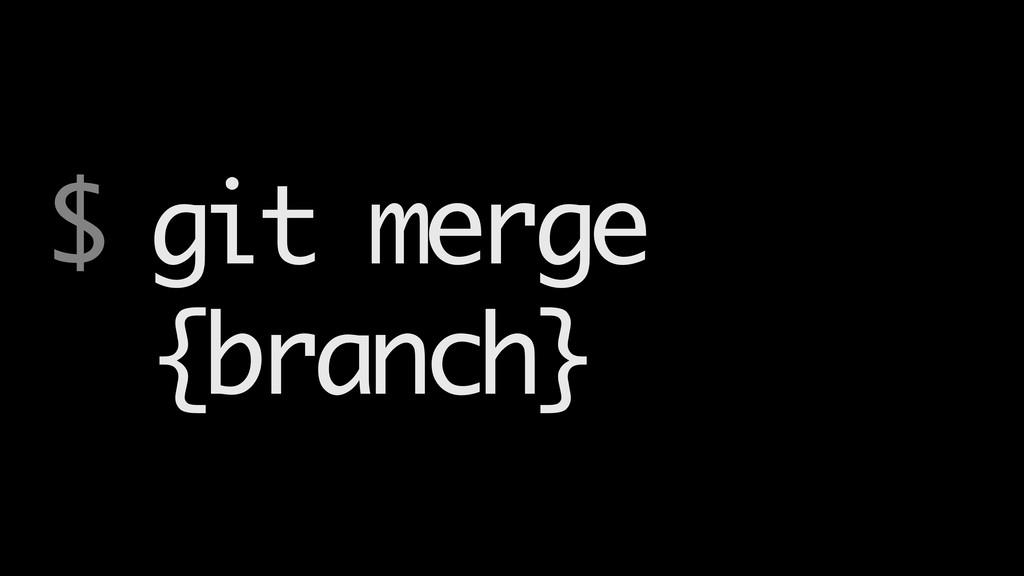 $ git merge {branch}