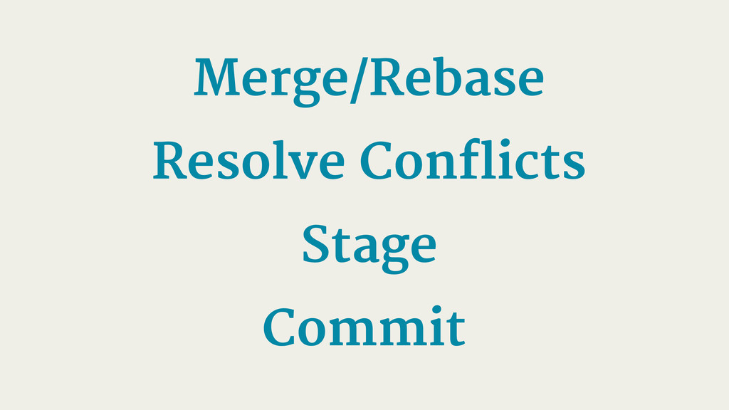 Merge/Rebase Resolve Conflicts Stage Commit