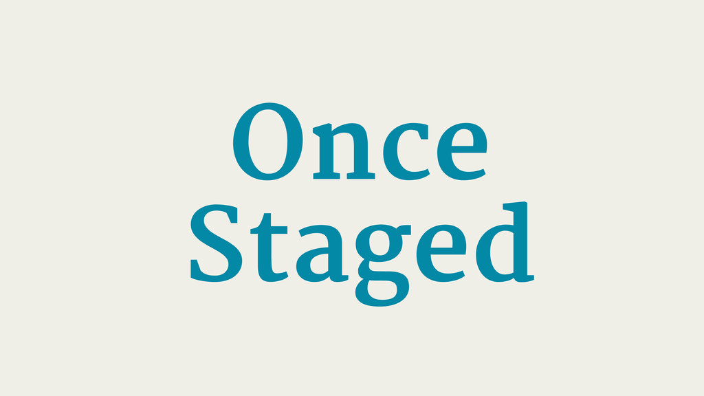 Once Staged