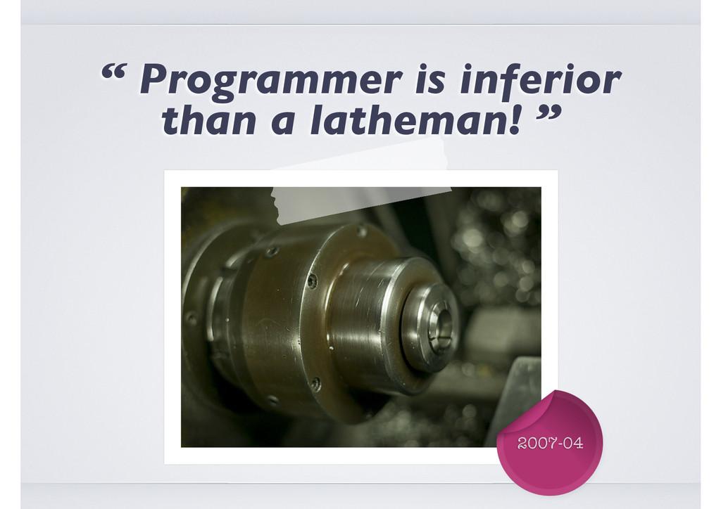 "2007-04 "" Programmer is inferior than a lathema..."
