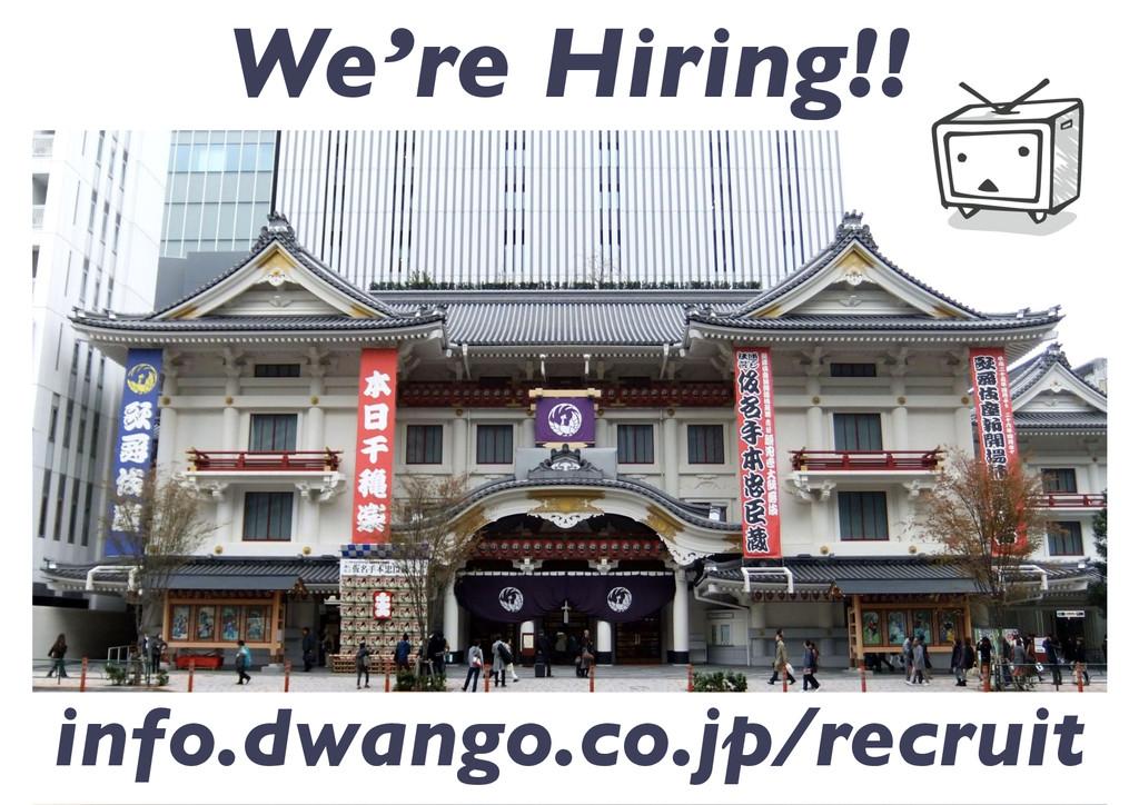info.dwango.co.jp/recruit We're Hiring!!