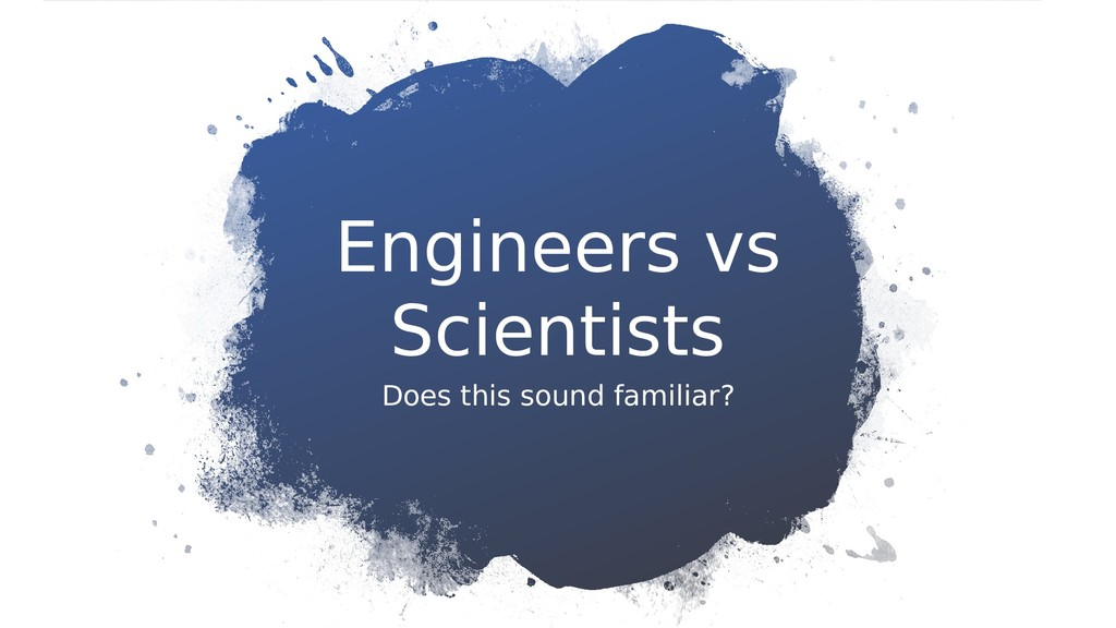 Engineers vs Scientists Does this sound familia...