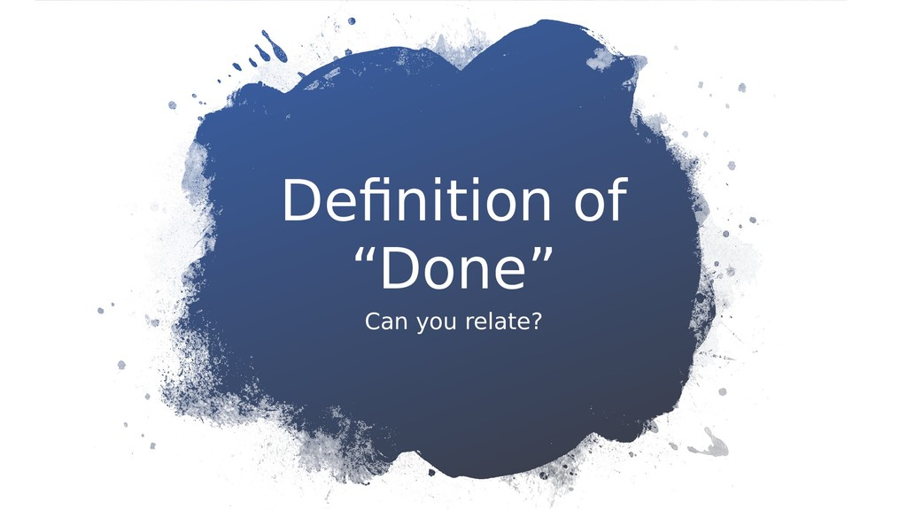 "Defnition of ""Done"" Can you relate?"